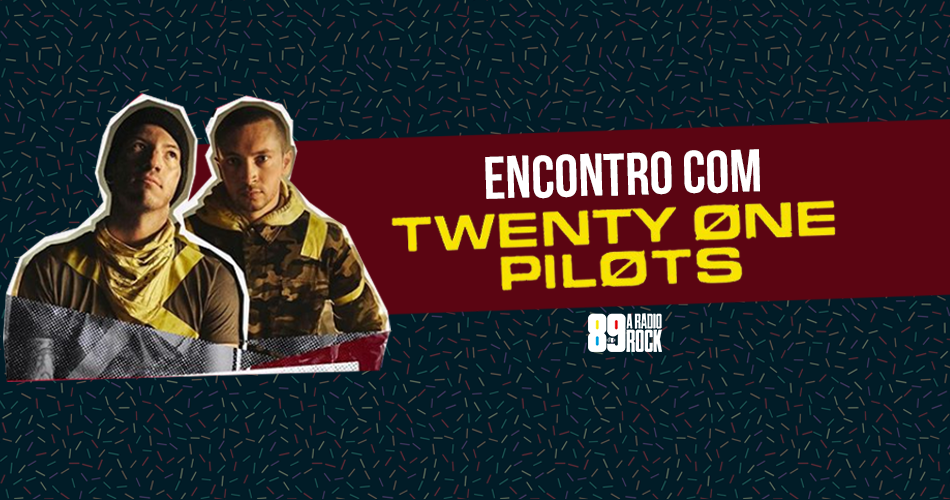 Encontro com Twenty One Pilots
