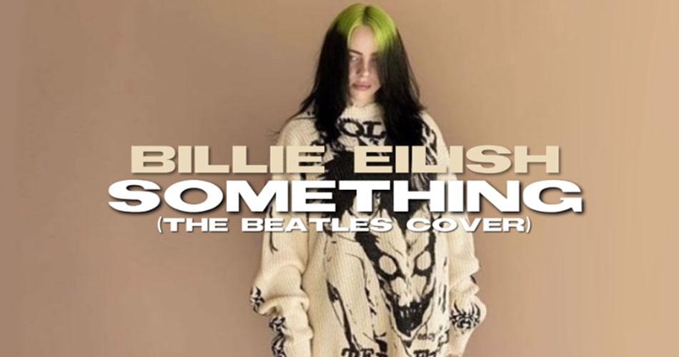 """""""Something"""", clássico dos Beatles, ganha nova versão com Billie Eilish"""