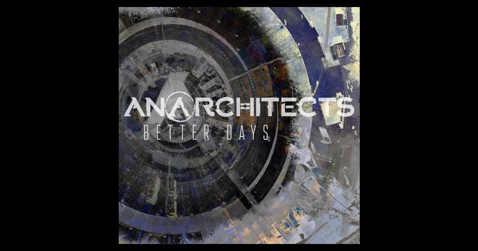 """Lançamento: Anarchitects estreia com single """"Better Days"""""""